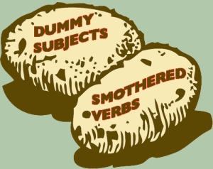 "Dummy subjects and smothered verbs are usually ""couch potato words""--just sitting there taking up space."